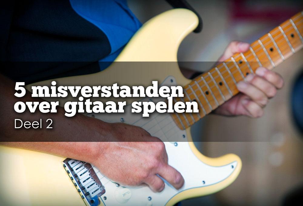 gitaar leren spelen: 5 misverstanden, deel 2